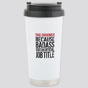 Badass Dog Groomer Stainless Steel Travel Mug