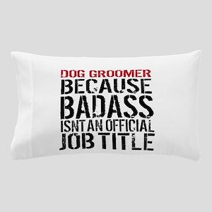Badass Dog Groomer Pillow Case