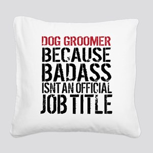 Badass Dog Groomer Square Canvas Pillow