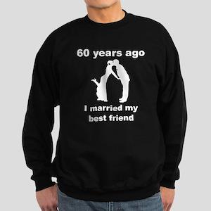 60 Years Ago I Married My Best Friend Sweatshirt