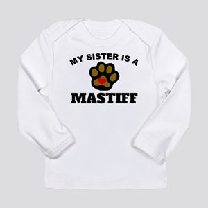 My Sister Is A Mastiff Long Sleeve T-Shirt