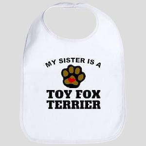 My Sister Is A Toy Fox Terrier Bib