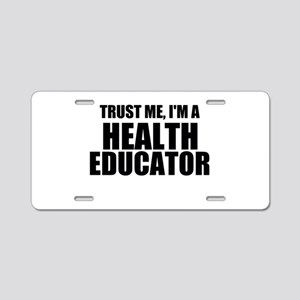 Trust Me, I'm A Health Educator Aluminum License P