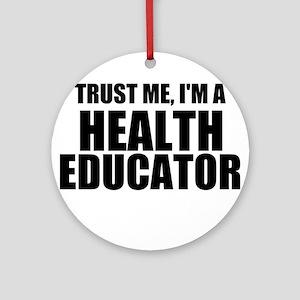Trust Me, I'm A Health Educator Round Ornament