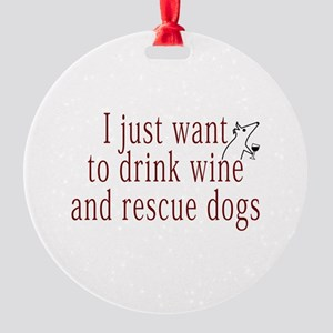 I just want to drink wine and rescue dogs Round Or