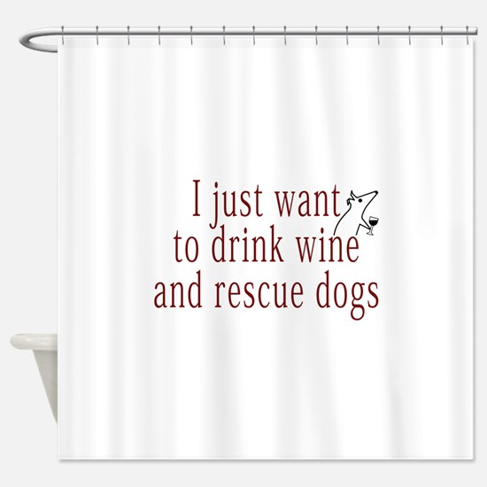 I just want to drink wine and rescue dogs Shower C