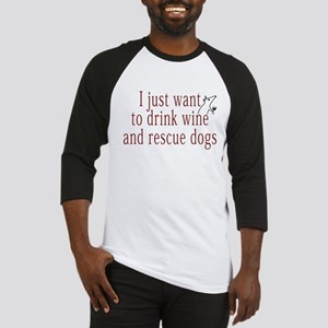 I just want to drink wine and rescue dogs Baseball