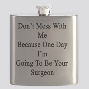 Don't Mess With Me Because One Day I'm Going Flask