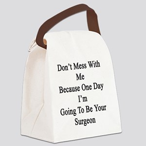 Don't Mess With Me Because One Da Canvas Lunch Bag