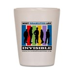 Most Disabilities Are Invisible Shot Glass