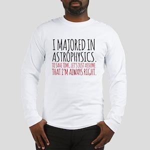 Majored in astrophysics Long Sleeve T-Shirt