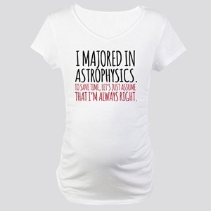 Majored in astrophysics Maternity T-Shirt