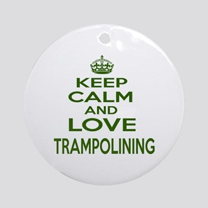 Keep calm and love Trampolining Round Ornament