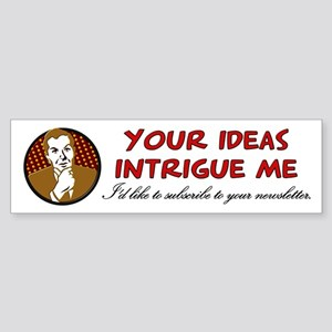 Your ideas intrigue me Bumper Sticker