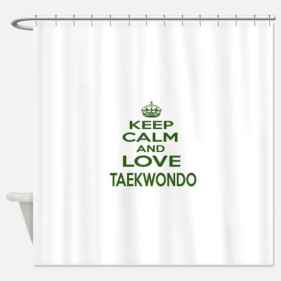 Keep calm and love Taekwondo Shower Curtain