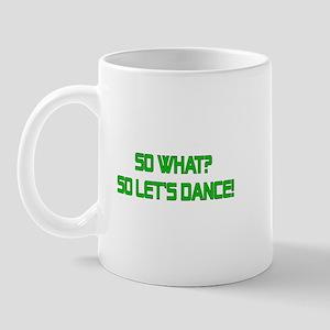 So What? So Let's Dance! Mug