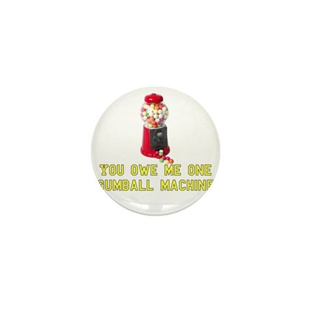 You Owe Me One Gumball Machin Mini Button (10 pack