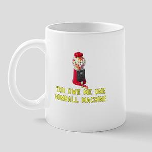 You Owe Me One Gumball Machin Mug