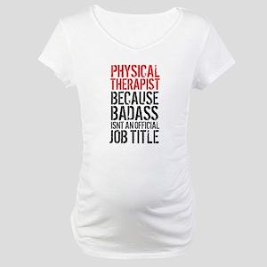 Badass Physical Therapist Maternity T-Shirt