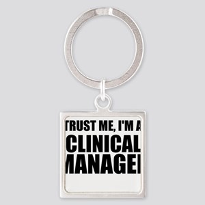Trust Me, I'm A Clinical Manager Keychains