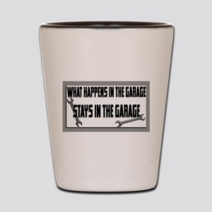 garage stays in garage Shot Glass