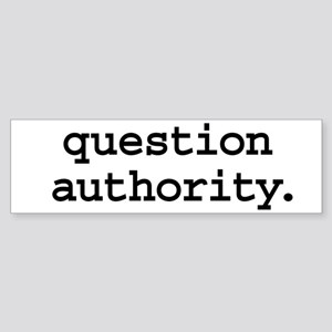 question authority. Bumper Sticker