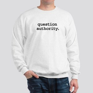 question authority. Sweatshirt