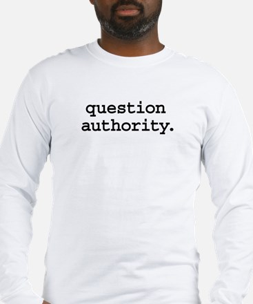 question authority. Long Sleeve T-Shirt