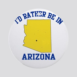 I'd Rather Be in Arizona Ornament (Round)