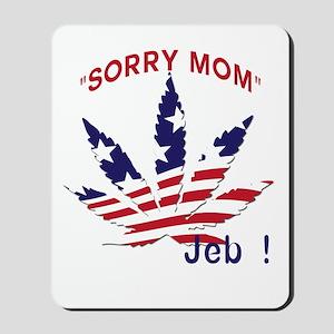 Jeb Bush Sorry Mom Pot Leaf Mousepad