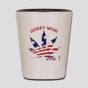 Jeb Bush Sorry Mom Pot Leaf Shot Glass