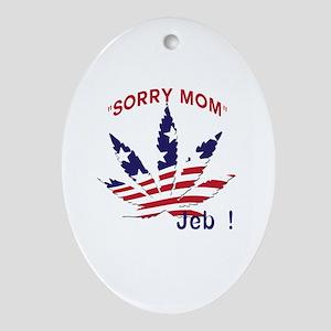 Jeb Bush Sorry Mom Pot Leaf Oval Ornament