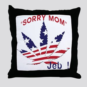 Jeb Bush Sorry Mom Pot Leaf Throw Pillow