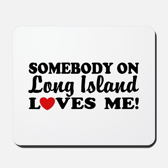 Somebody On Long Island Loves Me Mousepad