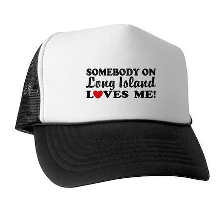 Somebody On Long Island Loves Me Trucker Hat