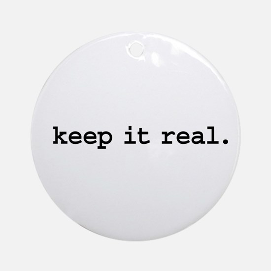 keep it real. Ornament (Round)