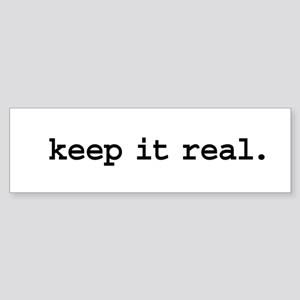 keep it real. Bumper Sticker