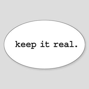 keep it real. Oval Sticker