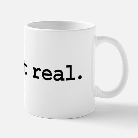keep it real. Mug