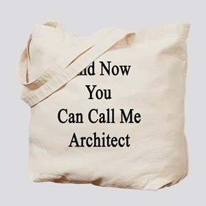 And Now You Can All Me Architect  Tote Bag