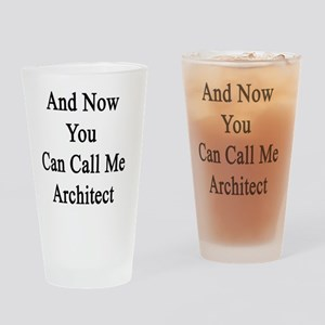 And Now You Can All Me Architect  Drinking Glass
