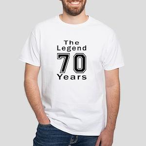 70 Legend Birthday Designs White T Shirt