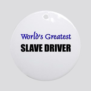 Worlds Greatest SLAVE DRIVER Ornament (Round)