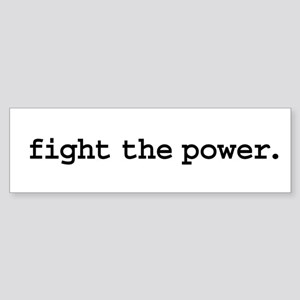 fight the power. Bumper Sticker