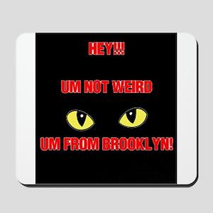 UM NOT WEIRD, UM FROM BROOKLYN, EYE IMAG Mousepad