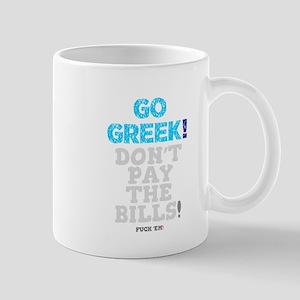 GO GREEK - DON'T PAY THE BILLS - FUCK 'EM! Mugs