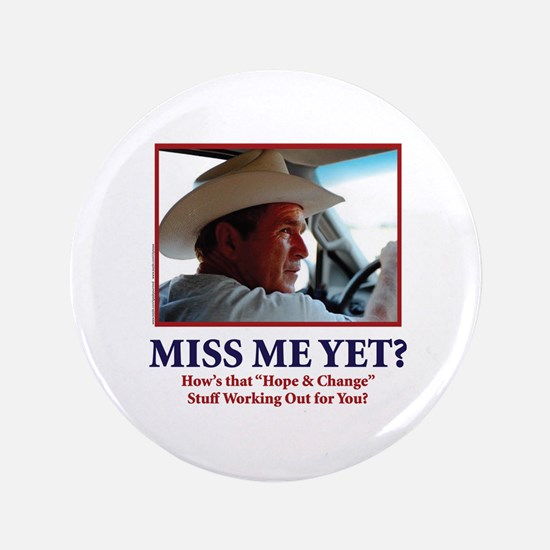 George W Bush - Miss Me Yet? Button