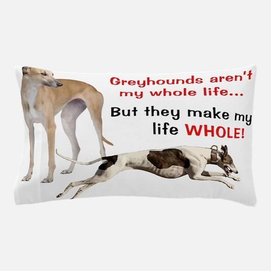 Greyhounds Make Life Whole Pillow Case