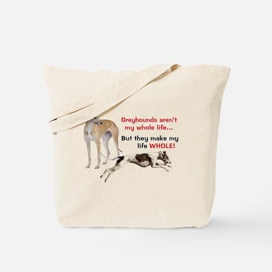 Greyhounds Make Life Whole Tote Bag