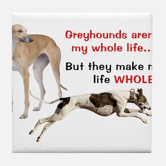 Greyhounds Make Life Whole Tile Coaster